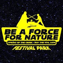 Be a force for nature. Spring Up the Creek, May the 4th, 2019 at Festival Park.